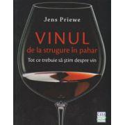 Vinul de la strugure in pahar, tot ce trebuie sa stim despre vin ( Editura: Casa, Autor: Jens Priewe ISBN 978-606-8527-98-7 )