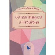 Calea magica a intuitiei ( Editura: For You, Autor: Florence Scovel Shinn ISBN 978-606-639-078-1 )