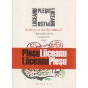 Dialoguri de duminica, o introducere in categoriile vietii ( Editura: Humanitas, Autor: Gabriel Liiceanu, Andrei Plesu ISBN 978-973-50-5053-5 )