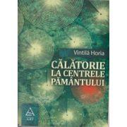Calatorie la centrele Pamantului ( Editura: Art, Autor: Vintila Horia ISBN 978-973-124-734-2 )