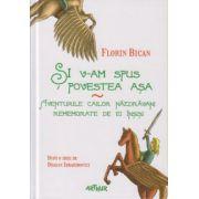 Si v-am spus povestea asa, Aventurile cailor nazdravani ( Editura: Art, Autor: Florin Bican ISBN 978-606-8044-97-2 )
