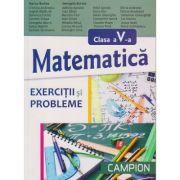 Matematica pentru clasa a V - a exercitii si probleme ( Editura: Campion, Autor: Marius Burtea, Georgeta Burtea ISBN 978-606-8323-81-7 )