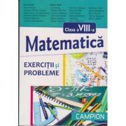 Matematica pentru clasa a VIII -a exercitii si probleme ( Editura: Campion, Autor: Dana Radu, Eugen Radu ISBN 978-606-8323-84-8 )