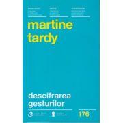Descifrarea gesturilor ( Editura: Curtea Veche, Autor: Martine Tardy ISBN 978-606-588-780-0 )
