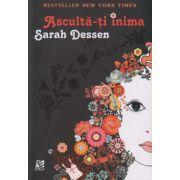 Asculta-ti inima ( Editura: Epica, Autor: Sarah Dessen ISBN 978-606-8754-03-1 )