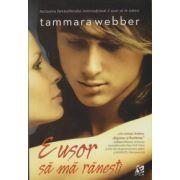 E usor sa ma ranesti ( Editura: Epica, Autor: Tammara Webber ISBN 978-606-8754-01-7 )