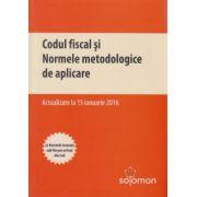 Codul fiscal si Normele metodologice de aplicare 15 ianuarie 2016 ( Editura: Solomon ISBN 978-606-84049-3-5 )