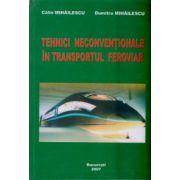 Tehnici neconventionale in transportul feroviar ( Editura: Bucuresti, Autor: Calin Mihailescu, Dumitru Mihailescu ISBN 973-0-04951-3 )