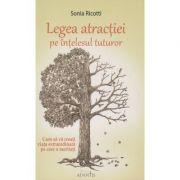 Legea atractiei pe intelesul tuturor ( Editura: Adantis, Autor: Sonia Ricotti ISBN 978-606-92318-9-0 )