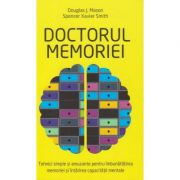 Doctorul memoriei ( Editura: All, Autor: Douglas. J Mason, Spencer Xavier Smith ISBN 978-606-587-364-3 )