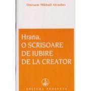 Hrana, o scrisoare de iubire de la creator ( Editura: Prosveta, Autor: Omraam Mikhael Aivanhov ISBN 978-606-8184-00-5 )