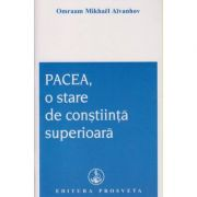 Pacea, o stare de constiinta ( Editura: Prosveta, Autor: Omraam Mikhael Aivanhov ISBN 9786068184012 )