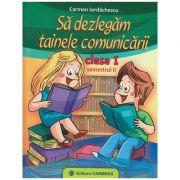 Sa dezlegam tainele comunicarii clasa I semestrul II ( I ) ( Editura: Carminis, Autor: Carmen Iordachescu ISBN 978-973-122-263-8 )