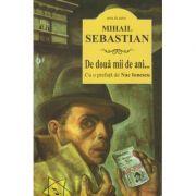 De doua mii de ani... ( Editura: Cartex, Autor: Mihail Sebastian ISBN 978-606-8023-70-0 )