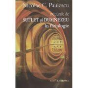 Notiunile de suflet si Dumnezeu in fiziologie ( Editura: Cartex, Autor: Nicolae C. Paulescu ISBN 978-606-8023-64-9 )