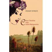 Chira Chiralina - Codin - Ciulinii Baraganului ( editura: Astro, autor: Panait Istrati, ISBN 978-606-8148-99-1 )