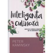 Inteligenta culinara, arta de a manca sanatos si cu adevarat bine ( Editura: Curtea Veche, Autor: peter Kaminsky ISBN 978-606-588-857-9 )