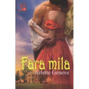 Fara mila ( Editura: Lider, Autor: Arlette Geneve ISBN 978-973-629-372-6 )