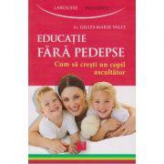 Educatie fara pedepse, Cum sa cresti un copil ascultator ( Editura: Niculescu, Autor: Gillie-Marie Valet ISBN 9789737489777 )