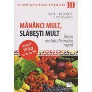 Mananci mult, slabesti mult Dieta metabolismului rapid ( Editura: Niculescu, Autor: Haylie Pomroy, Eve Adamson ISBN 978-973-748-960-9 )