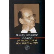 Un promotor al noii spiritualitati ( Editura: Scoala Ardeleana, Autor: Dumitru Constantin Dulcan ISBN 978-606-8699-11-0 )