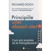 Principiile unei afaceri-star ( Editura: Act si Politon, Autor: Richard Koch ISBN 978-606-8739-40-3 )