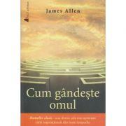 Cum gandeste omul (Editura: Act si Politon, Autor: James Allen ISBN 9786068637129 )