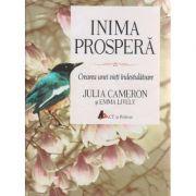 Inima prospera ( Editura: Act si Politon, Autor: Julia Cameron, Emma Lively ISBN 9786068637884 )
