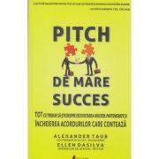Pitch de mare succes ( Editura: Act si Politon, Autor: Alexander Taub, Ellen Dasilva ISBN 978-606-8739-19-9 )