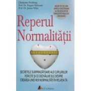 Reperul normalitatii ( Editura: Act si Politon, Autor: Chrisanna Northrup, Pepper Schwartz, James Witte ISBN 9786068739236 )