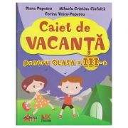 Caiet de vacanta pentru clasa a III a ( Editura: Akademos, Autor: Diana Popescu, Mihaela Cristina Ciofalca, Corina Voicu-Popescu ISBN 978-606-8336-80-0 )