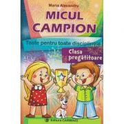 Micul campion, teste pentru toate disciplinele clasa pregatitoare ( Editura: Carminis, Autor: Maria Alexandru ISBN 978-973-123-280-5 )