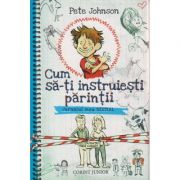 Cum sa-ti instruiesti parintii, Jurnalul meu bestial ( Editura: Corint Junior, Autor: Pete Johnson ISBN 978-973-128-483-5 )