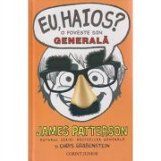 Eu haios? O poveste din generala ( Editura: Corint Junior, Autor: James Patterson ISBN 9789731284699 )