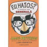 Eu haios? O poveste din generala ( Editura: Corint Junior, Autor: James Patterson ISBN 978-973-128-469-9 )