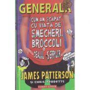 Generala, cum am scapat cu viata de smecheri, broccoli si dealul serpilor ( Editura: Corint Junior, Autor: James Patterson, Chris Tebbets ISBN 978-973-128-492-7 )