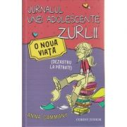 Jurnalul unei adolescente zurlii, O noua viata ( Editura: Corint Junior, Autor: Anna Cammany ISBN 978-973-128-531-3 )