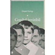 Copilul invizibil ( Editura: Curtea Veche, Autor: Gaspar Gyorgy ISBN 978-606-588-863-0 )
