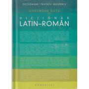 Dictionar Latin-Roman ( Editura: Humanitas, Autor: Gheorghe Gutu ISBN 978-973-50-3334-7 )