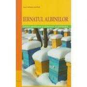 Iernatul albinelor- colonii sanatoase si puternice, in primavara ( Editura: Mast, Autor: Marc-Wilhelm Kohfink ISBN 978-606-649-067-2 )