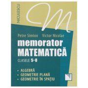 Memorator matematica clasele 5-8 - algebra, geometrie plana, geometrie in spatiu ( Editura: Niculescu, Autor: Petre Simion, Victor Nicolae ISBN 978-973-748-974-6 )