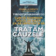 Tiroida Hashimoto, Cum sa schimbam stilul de viata ca sa depasitam si sa tratam cauzele ( Editura: Paralela 45, Autor: Izabella Wentz ISBN 978-973-47-2203-7 )