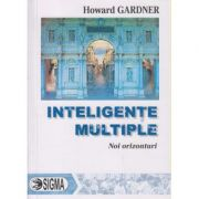 Inteligente multiple Noi orizonturi ( Editura: Sigma, Autor: Howard Gardner ISBN 978-606-727-063-1 )