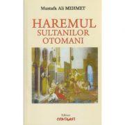 Haremul sultanilor otomani ( Editura: Contrast, Autor: Mustafa Ali Mehmet ISBN 973-1782-13-3 )