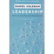Leadership: Puterea Inteligentei Emotionale, Selectie de texte ( Editura: Curtea Veche, Autor: Daniel Goleman ISBN 978-606-588-861-6 )