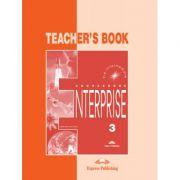 Curs limba engleză Enterprise 3 Manualul profesorului ( Editura: Express Publishing, Autor: Virginia Evans, Jenny Dooley ISBN 978-1-84216-812-7 )