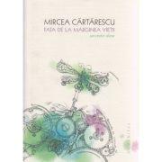 Fata de la marginea vietii / Povestiri alese ( Editura: Humanitas, Autor: Mircea Cartarescu ISBN 978-973-50-4656-9 )