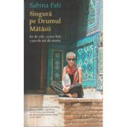 Singura pe Drumul Matasii ( Editura: Humanitas, Autor: Sabina Fati ISBN 978-973-50-4808-2 )