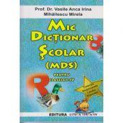 Mic Dictionar Scolar pentru clasele I-IV ( Editura: Lizuka Educativ, Autor: Prof. Dr. Vasile Anca Irina, Mihailescu Mirela ISBN 978-606-93438-6-9 )