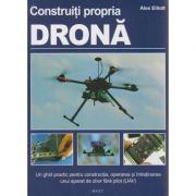 Construiti propria drona ( Editura: Mast, Autor: Alex Elliot ISBN 978-606-649-069-6 )